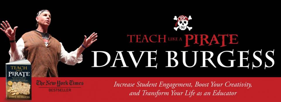 Teach Like a Pirate with, New York Times best seller, Dave Burgess: increase student engagement,boost your creativity, and transform your life as an educator.